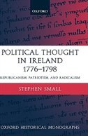 Book Political Thought in Ireland 1776-1798: Republicanism, Patriotism, and Radicalism by Stephen Small