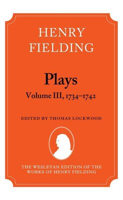 Book Henry Fielding - Plays, Volume III 1734-1742 by Thomas Lockwood