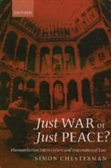 Book Just War or Just Peace?: Humanitarian Intervention and International Law by Simon Chesterman