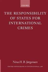Book The Responsibility of States for International Crimes by Nina H. B. Jorgensen