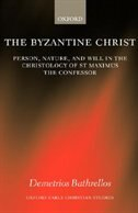 Book The Byzantine Christ: Person, Nature, and Will in the Christology of Saint Maximus the Confessor by Demetrios Bathrellos