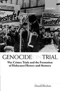 Book Genocide on Trial: War Crimes Trials and the Formation of Holocaust History and Memory by Donald Bloxham