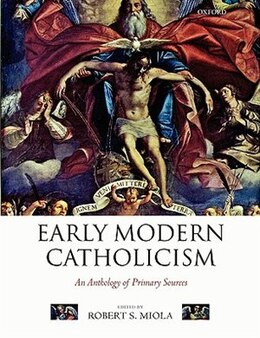 Book Early Modern Catholicism: An Anthology of Primary Sources by Robert S. Miola