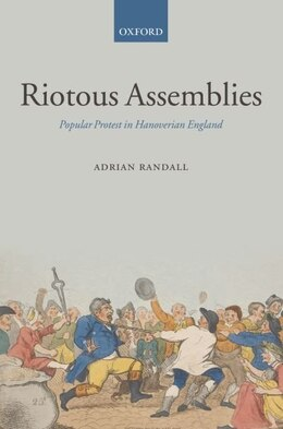 Book Riotous Assemblies: Popular Protest in Hanoverian England by Adrian Randall