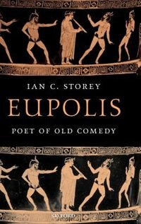 Book Eupolis, Poet of Old Comedy by Ian C. Storey