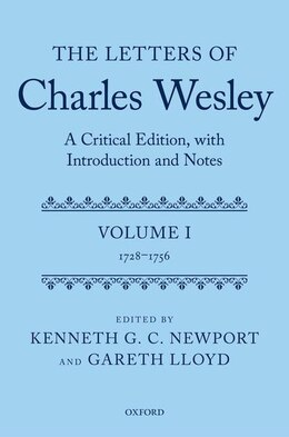 Book The Letters of Charles Wesley: A Critical Edition, with Introduction and Notes: Volume 1 (1728-1756) by Kenneth G. C. Newport