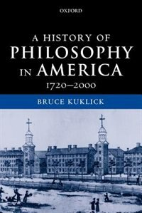 Book A History of Philosophy in America: 1720-2000 by Bruce Kuklick