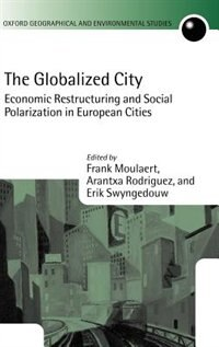 Book The Globalized City: Economic Restructuring and Social Polarization in European Cities by Frank Moulaert