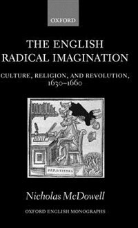 Book The English Radical Imagination: Culture, Religion, and Revolution, 1630-1660 by Nicholas McDowell