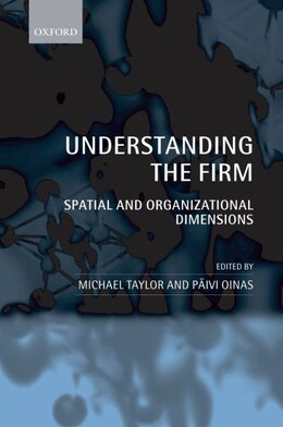 Book Understanding the Firm: Spatial and Organizational Dimensions by Michael Taylor