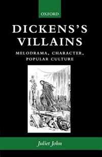 Book Dickenss Villains: Melodrama, Character, Popular Culture by Juliet John