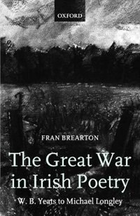 Book The Great War in Irish Poetry: W. B. Yeats to Michael Longley by Fran Brearton