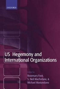 Book US Hegemony and International Organizations: The United States and Multilateral Institutions by Rosemary Foot