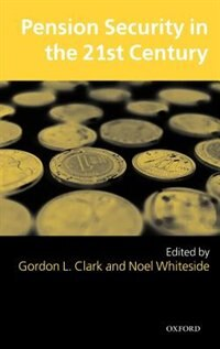 Book Pension Security in the 21st Century: Redrawing the Public-Private Debate by Gordon L. Clark