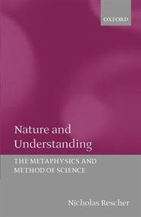 Book Nature and Understanding: The Metaphysics and Method of Science by Nicholas Rescher
