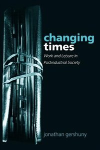 Book Changing Times: Work and Leisure in Postindustrial Society by Jonathan Gershuny