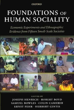 Book Foundations of Human Sociality: Economic Experiments and Ethnographic Evidence from Fifteen Small… by Joseph Henrich