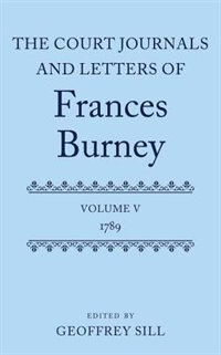 Book The Court Journals and Letters of Frances Burney: Volume V: 1789 by Geoffrey Sill