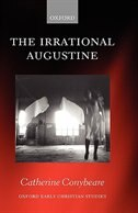 Book The Irrational Augustine by Catherine Conybeare