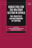 Book Budgeting for the Military Sector in Africa: The Processes and Mechanisms of Control by Wuyi Omitoogun