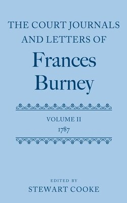 Book The Court Journals and Letters of Frances Burney: Volume II: 1787 by Stewart Cooke