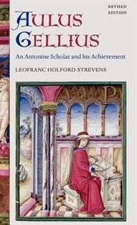 Aulus Gellius: An Antonine Scholar and his Achievement