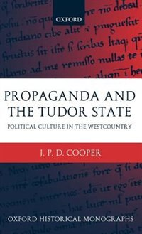 Book Propaganda and the Tudor State: Political Culture in the Westcountry by J. P. D. Cooper