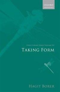 Structuring Sense: Volume III: Taking Form