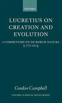 Book Lucretius on Creation and Evolution: A Commentary on De rerum natura Book 5 Lines 772-1104 by Gordon Campbell