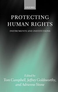 Book Protecting Human Rights: Instruments and Institutions by Tom Campbell