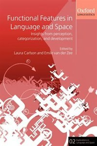 Book Functional Features in Language and Space: Insights from Perception, Categorization, and Development by Laura Carlson