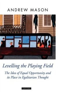 Book Levelling the Playing Field: The Idea of Equal Opportunity and its Place in Egalitarian Thought by Andrew Mason