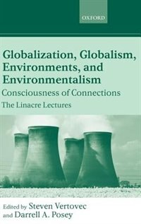 Book Globalization, Globalism, Environments, and Environmentalism: Consciousness of Connections by Steven Vertovec