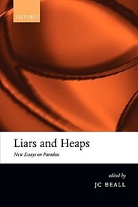Book Liars and Heaps: New Essays on Paradox by Jc Beall