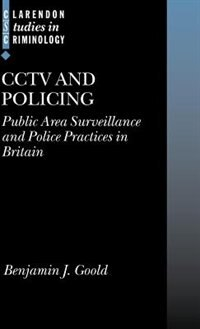 Book CCTV and Policing: Public Area Surveillance and Police Practices in Britain by Benjamin J. Goold