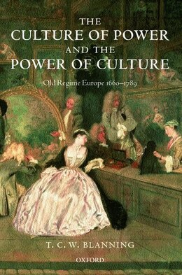Book The Culture of Power and the Power of Culture: Old Regime Europe 1660-1789 by T. C. W. Blanning
