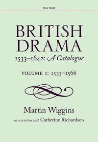 British Drama 1533-1642: A Catalogue: Volume 1: 1533-1566