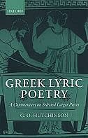 Book Greek Lyric Poetry: A Commentary on Selected Larger Pieces (Alcman, Stesichorus, Sappho, Alcaeus… by G. O. Hutchinson