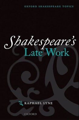 Book Shakespeares Late Work: Shakespeares Late Work by Raphael Lyne