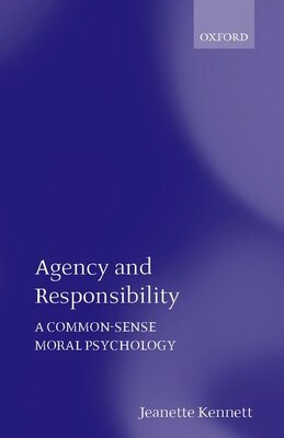 Book Agency and Responsibility: A Common-Sense Moral Psychology by Jeanette Kennett