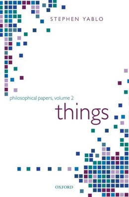 Book Things: Papers on Objects, Events, and Properties by Stephen Yablo