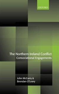 Book The Northern Ireland Conflict: Consociational Engagements by John Mcgarry