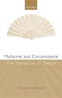 Book Mallarme and Circumstance: The Translation of Silence by Roger Pearson
