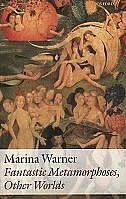 Book Fantastic Metamorphoses, Other Worlds: Ways of Telling the Self by Marina Warner