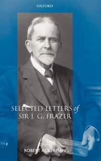 Book Selected Letters Of Sir J. G. Frazer by Robert Ackerman