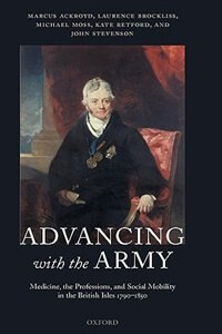 Book Advancing With The Army: Medicine, the Professions and Social Mobility in the British Isles 1790… by Marcus Ackroyd