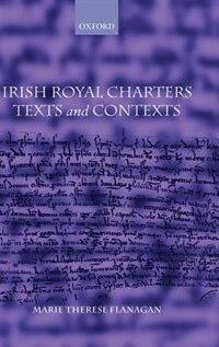 Book Irish Royal Charters: Texts and Contexts by Marie Therese Flanagan