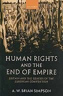 Book Human Rights and the End of Empire: Britain and the Genesis of the European Convention by A. W Brian Simpson