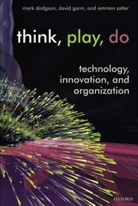 Book Think, Play, Do: Technology, Innovation, and Organization by Mark Dodgson
