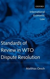 Book Standards of Review in WTO Dispute Resolution by Matthias Oesch